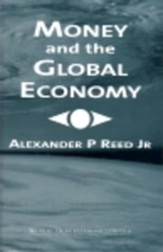 Money and the Global Economy ebook by Reed, Alexander