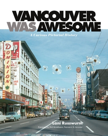 Vancouver Was Awesome - A Curious Pictorial History ebook by Lani Russwurm