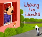 Waking Up Wendell ebook by April Stevens,Tad Hills