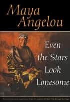 Even the Stars Look Lonesome ebook by Maya Angelou