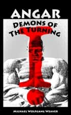 Angar: Demons of The Turning ebook by Michael Wolfgang Weaver