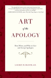 Art of the Apology - How, When, and Why to Give and Accept Apologies ebook by Lauren M. Bloom