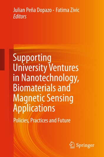 Supporting University Ventures in Nanotechnology, Biomaterials and Magnetic Sensing Applications - Policies, Practices, and Future ebook by