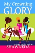 My Crowning Glory ebook by Shawneda