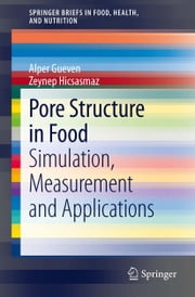 Pore Structure in Food - Simulation, Measurement and Applications ebook by Alper Gueven,Zeynep Hicsasmaz