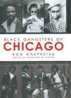 Black Gangsters of Chicago ebook by Ron Chepesiuk