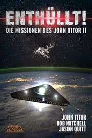 ENTHÜLLT! Die Missionen des John Titor II - [ein Whistleblower berichtet] ebook by John Titor, Bob Mitchell, Jason Quitt