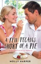 A Few Pecans Short of a Pie eBook by Molly Harper
