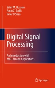 Digital Signal Processing - An Introduction with MATLAB and Applications ebook by Zahir M. Hussain,Amin Z. Sadik,Peter O'Shea