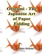 Origami - The Japanese Art of Paper Folding ebook by Isao Honda