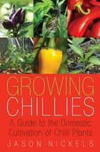 Growing Chillies ebook by Jason Nickels