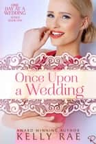 Once Upon a Wedding ebook by Kelly Rae