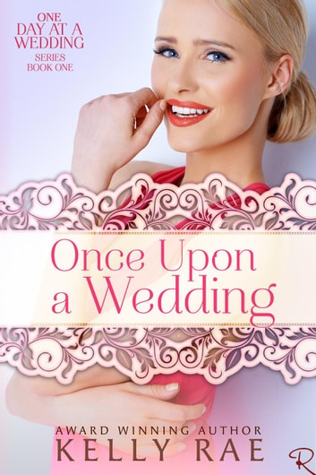 Once Upon a Wedding - One Day at a Wedding, #1 ebook by Kelly Rae