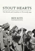 Stout Hearts - The British and Canadians in Normandy 1944 ebook by