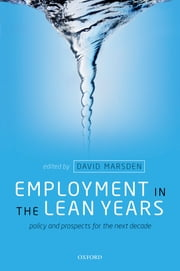 Employment in the Lean Years:Policy and Prospects for the Next Decade - Policy and Prospects for the Next Decade ebook by David Marsden