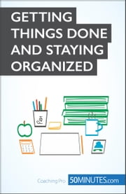 Getting Things Done and Staying Organized - Increase productivity and banish procrastination ebook by 50MINUTES.COM