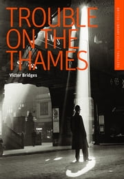 Trouble on the Thames - A British Library Spy Classic ebook by Victor Bridges