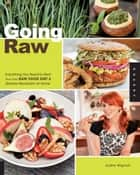 Going Raw: Everything You Need to Start Your Own Raw Food Diet and Lifestyle Revolution at Home - Everything You Need to Start Your Own Raw Food Diet and Lifestyle Revolution at Home ebook by Judita Wignall