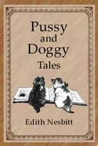 Pussy and Doggy Tales ebook by Edith Nesbit, Kemp-Welch, L. (Illustrator)