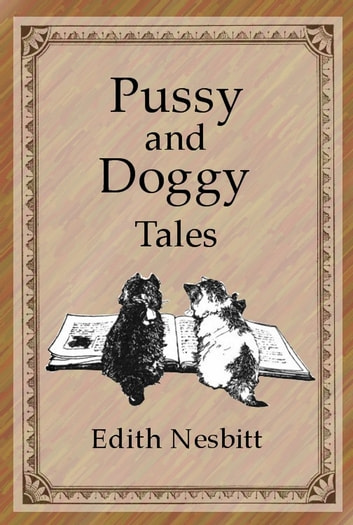 Pussy and Doggy Tales ebook by Edith Nesbit,Kemp-Welch, L. (Illustrator)