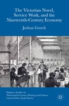 The Victorian Novel, Service Work, and the Nineteenth-Century Economy ebook by Joshua Gooch