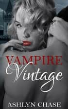 Vampire Vintage ebook by Ashlyn Chase
