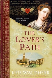 The Lover's Path - An Illustrated Novella of Venice ebook by Kris Waldherr