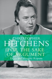 For the Sake of Argument - Essays and Minority Reports ebook by Christopher Hitchens