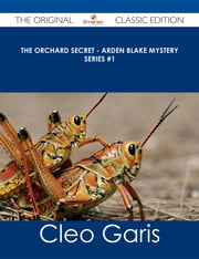 The Orchard Secret - Arden Blake Mystery Series #1 - The Original Classic Edition ebook by Cleo Garis
