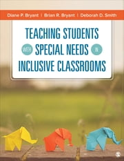 Teaching Students With Special Needs in Inclusive Classrooms ebook by Brian R. Bryant, Dr. Diane P. Bryant, Dr. Deborah D. Smith