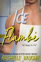 Ice Flambé - A Standalone Steamy Chef Hockey Romance Novel ebook by Rachelle Vaughn