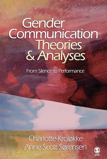 Gender Communication Theories and Analyses - From Silence to Performance ebook by Anne Scott Sorensen,Dr. Charlotte Kroløkke