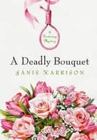 A Deadly Bouquet ebook by Janis Harrison