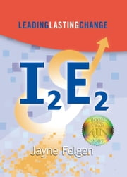 I2E2 - Leading Lasting Change ebook by Jayne Felgen