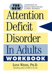 The New Attention Deficit Disorder in Adults Workbook ebook by Ph. D. Weiss