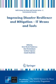 Improving Disaster Resilience and Mitigation - IT Means and Tools ebook by Horia-Nicolai Teodorescu,Alan Kirschenbaum,Svetlana Cojocaru,Claude Bruderlein