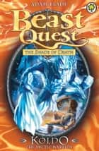 Beast Quest: Koldo the Arctic Warrior - Series 5 Book 4 ebook by Adam Blade