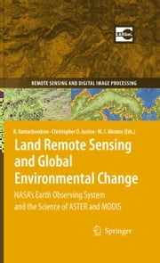 Land Remote Sensing and Global Environmental Change - NASA's Earth Observing System and the Science of ASTER and MODIS ebook by Bhaskar Ramachandran,Michael J. Abrams,Christopher O. Justice