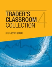 The Trader's Classroom Collection Volume 4 - Lessons from Commodity Junctures and Trader's Classroo ebook by Jeffrey Kennedy