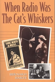 When Radio Was the Cats Whiskers ebook by Bernard Harte