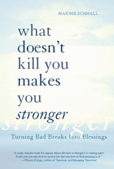 What Doesn't Kill You Makes You Stronger - Turning Bad Breaks Into Blessings ebook by Maxine Schnall