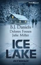 Ice Lake - 3 Book Box Set ebook by Delores Fossen, JULIE MILLER, B.J. Daniels