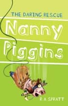 Nanny Piggins and the Daring Rescue 7 ebook by R.A. Spratt