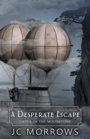 A Desperate Escape - Order of the MoonStone, #3 ebook by JC Morrows