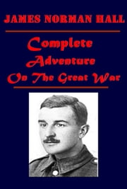 Complete Adventure On The Great War ebook by James Norman Hall