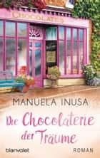 Die Chocolaterie der Träume - Roman eBook by Manuela Inusa