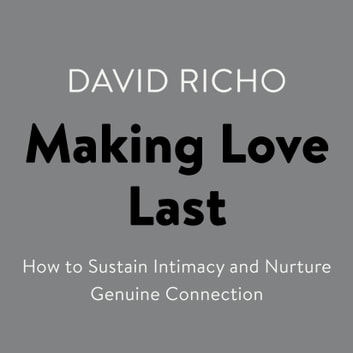 Making Love Last - How to Sustain Intimacy and Nurture Genuine Connection audiobook by David Richo