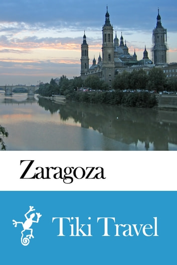Zaragoza (Spain) Travel Guide - Tiki Travel ebook by Tiki Travel