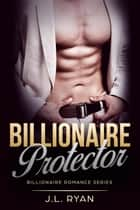 Billionaire Protector - Billionaire Series ebook by J.L. Ryan