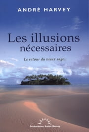 Les illusions nécessaires ebook by André Harvey